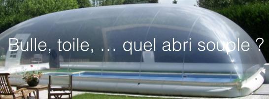 Bulle ou repliable quel abri piscine souple for Abri de piscine bulle